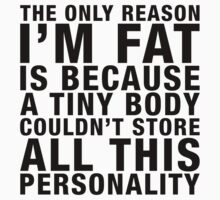 THE ONLY REASON I'M FAT... (black type) by freakysteve