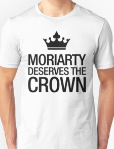 MORIARTY DESERVES THE CROWN (black type) T-Shirt