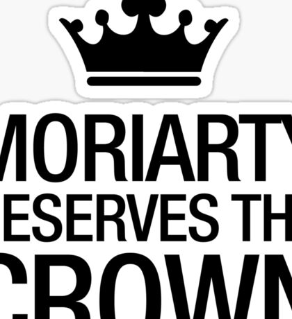 MORIARTY DESERVES THE CROWN (black type) Sticker