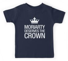 MORIARTY DESERVES THE CROWN (white type) Kids Tee