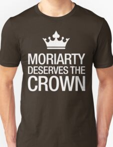 MORIARTY DESERVES THE CROWN (white type) Unisex T-Shirt