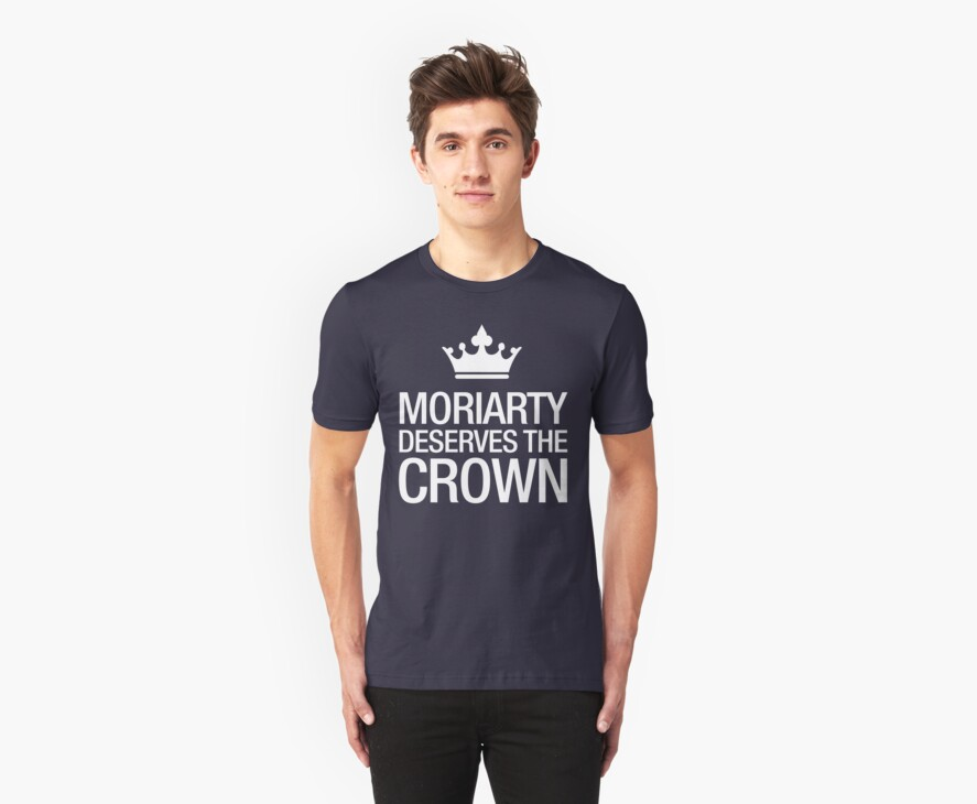 MORIARTY DESERVES THE CROWN (white type) by freakysteve