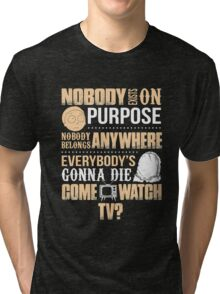 NOBODY EXISTS ON PURPOSE Tri-blend T-Shirt
