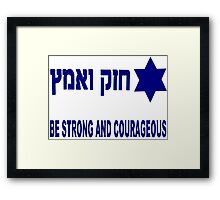 Be Strong and Have Courage Framed Print