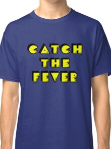 Catch the Fever Classic T-Shirt