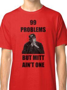99 Problems But Mitt Ain't One (HD) Classic T-Shirt