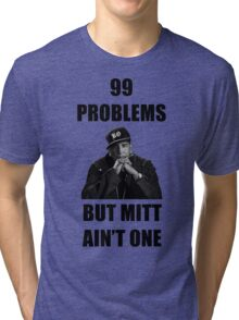 99 Problems But Mitt Ain't One (HD) Tri-blend T-Shirt
