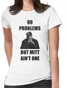 99 Problems But Mitt Ain't One (HD) Womens Fitted T-Shirt