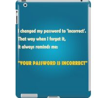 """I changed my password to 'incorrect'. That way when I forget it, it always reminds me: """"YOUR PASSWORD IS INCORRECT"""" iPad Case/Skin"""