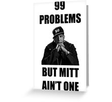 99 Problems But Mitt Ain't One (HD) Greeting Card
