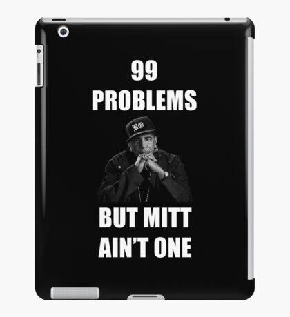 99 Problems But Mitt Ain't One (HD) iPad Case/Skin