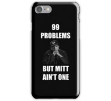99 Problems But Mitt Ain't One (HD) iPhone Case/Skin