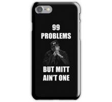 99 Problems But Mitt Ain't One (HD) iPhone Case/Skin