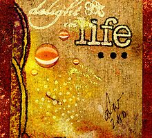 To Delight in LIFE by © Angela L Walker