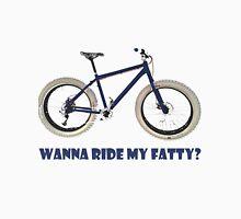 wanna ride my fatty? Unisex T-Shirt