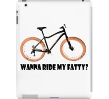 wanna ride my fatty? iPad Case/Skin