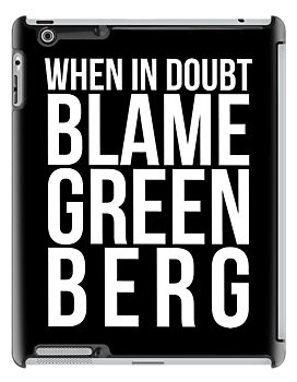 When in Doubt, Blame Greenberg. (#2) by sstilinski