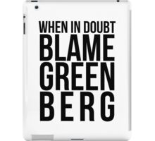 When in Doubt, Blame Greenberg. - black text iPad Case/Skin