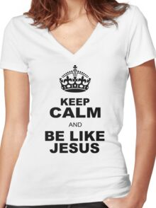 KEEP CALM AND BE LIKE JESUS Women's Fitted V-Neck T-Shirt