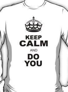 KEEP CALM AND DO YOU T-Shirt