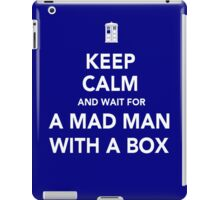 Wait for a mad man with a box iPad Case/Skin