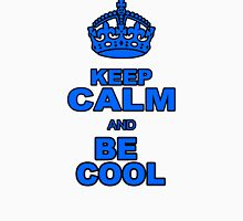 KEEP CALM AND BE COOL Unisex T-Shirt
