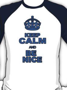 KEEP CALM AND BE NICE T-Shirt