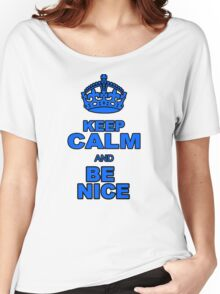 KEEP CALM AND BE NICE Women's Relaxed Fit T-Shirt