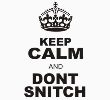 KEEP CALM AND DONT SNITCH by chasemarsh