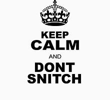 KEEP CALM AND DONT SNITCH Unisex T-Shirt