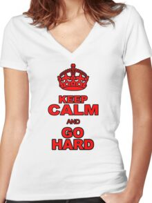KEEP CALM AND GO HARD Women's Fitted V-Neck T-Shirt