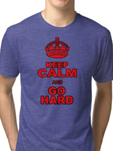 KEEP CALM AND GO HARD Tri-blend T-Shirt