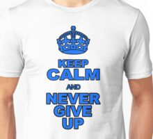 KEEP CALM AND NEVER GIVE UP Unisex T-Shirt
