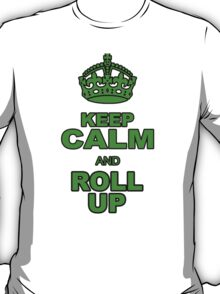 KEEP CALM AND ROLL UP T-Shirt