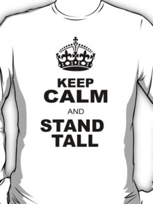 KEEP CALM AND STAND TALL T-Shirt