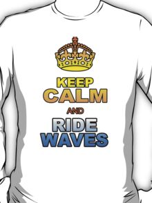 KEEP CALM AND RIDE WAVES T-Shirt