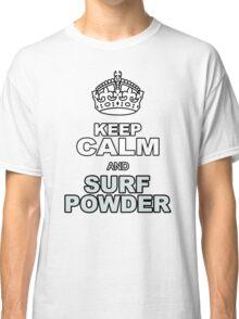 KEEP CALM AND SURF POWDER Classic T-Shirt
