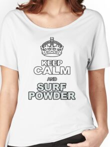 KEEP CALM AND SURF POWDER Women's Relaxed Fit T-Shirt