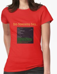 Did Somebody Say..?! T-Shirt