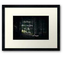 I don't know where I'm going, but I'm on my way Framed Print