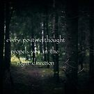 Every positive thought propels you in the right direction  by netza