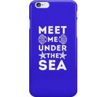 Meet Me Under The Sea iPhone Case/Skin