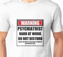 Warning Psychiatrist Hard At Work Do Not Disturb Unisex T-Shirt