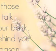 don't worry about those who talk behind your back they are behind you for a reason Sticker