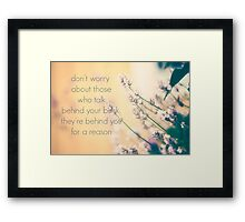 don't worry about those who talk behind your back they are behind you for a reason Framed Print