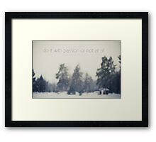 Do it with passion or not at all Framed Print
