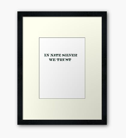 In Nate Silver We Trust T-Shirt Framed Print