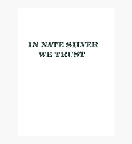 In Nate Silver We Trust T-Shirt Photographic Print