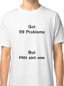 99 Problems Classic T-Shirt
