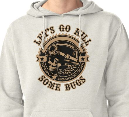 Let's Go Kill Some Bugs Pullover Hoodie